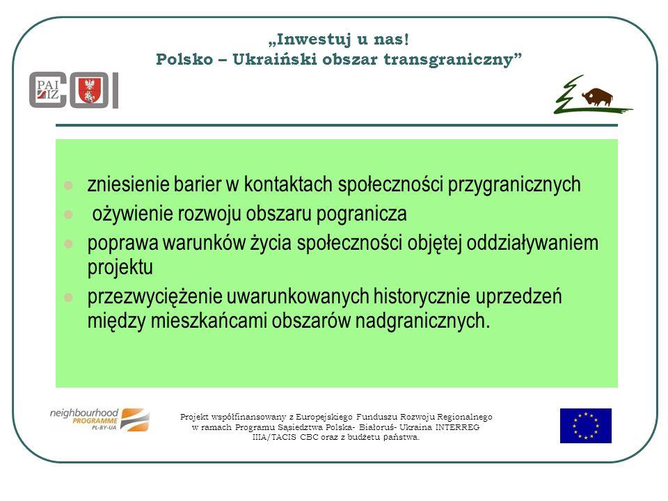 Inwestuj u nas! Polsko – Ukraiński obszar transgraniczny zniesienie barier w kontaktach społeczności przygranicznych ożywienie rozwoju obszaru pograni