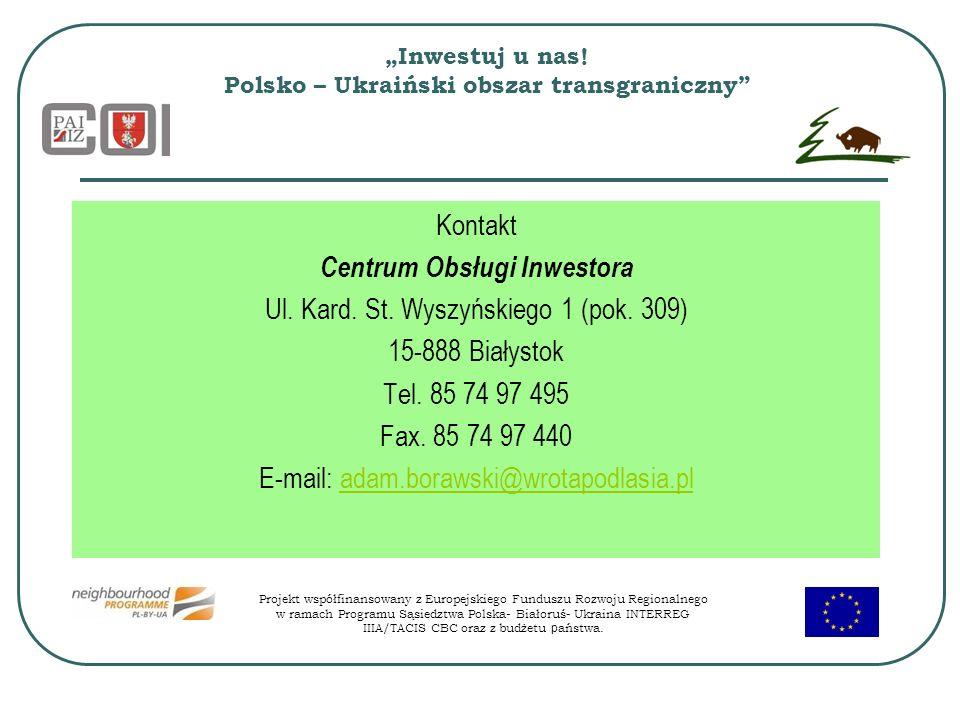 Inwestuj u nas! Polsko – Ukraiński obszar transgraniczny Kontakt Centrum Obsługi Inwestora Ul. Kard. St. Wyszyńskiego 1 (pok. 309) 15-888 Białystok Te