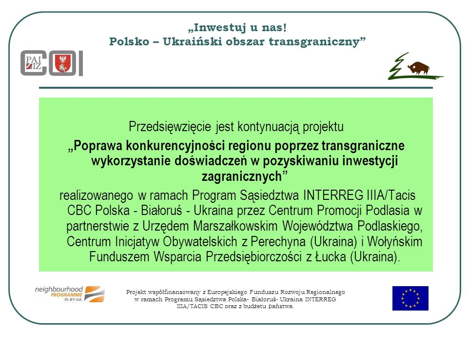 Inwestuj u nas! Polsko – Ukraiński obszar transgraniczny Przedsięwzięcie jest kontynuacją projektu Poprawa konkurencyjności regionu poprzez transgrani