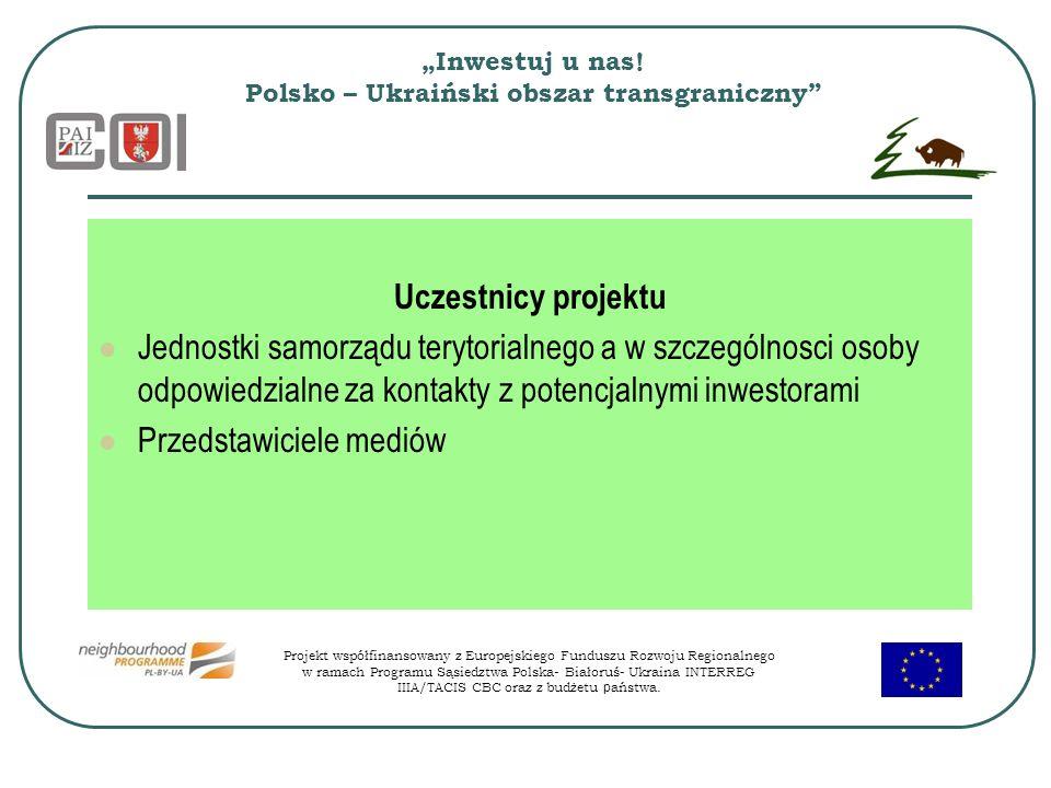 Inwestuj u nas! Polsko – Ukraiński obszar transgraniczny Uczestnicy projektu Jednostki samorządu terytorialnego a w szczególnosci osoby odpowiedzialne
