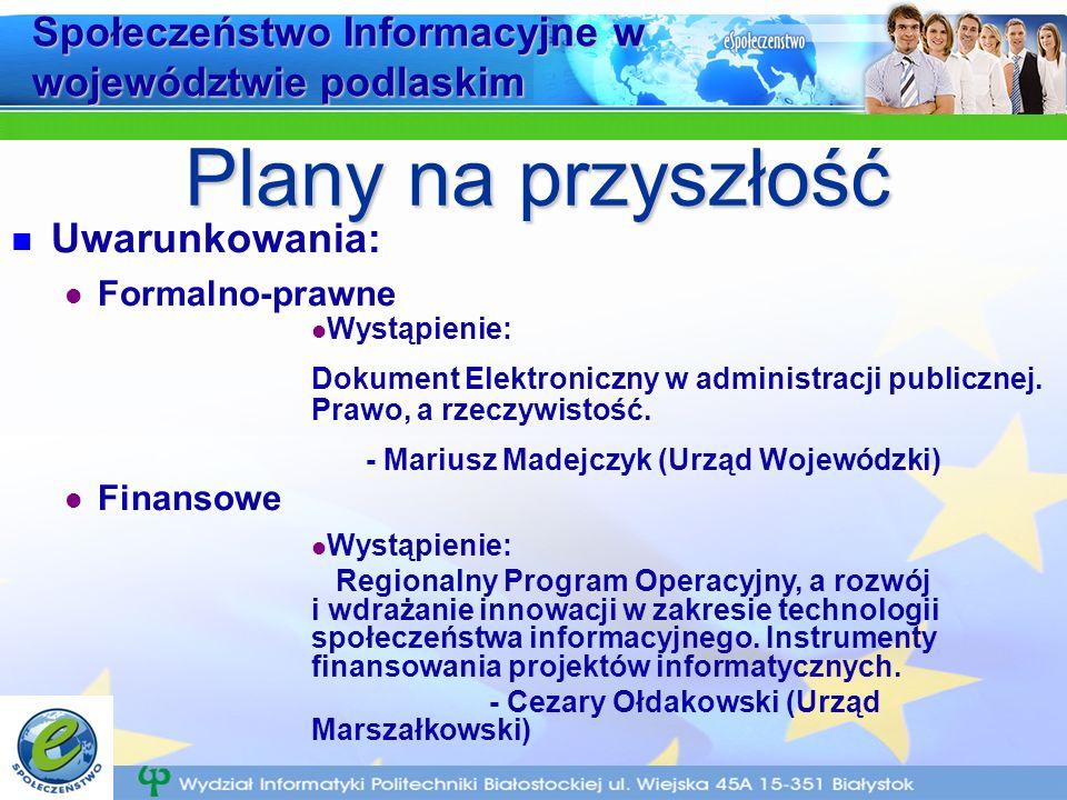 Społeczeństwo Informacyjne w województwie podlaskim Uwarunkowania: Formalno-prawne Finansowe Plany na przyszłość Wystąpienie: Dokument Elektroniczny w administracji publicznej.