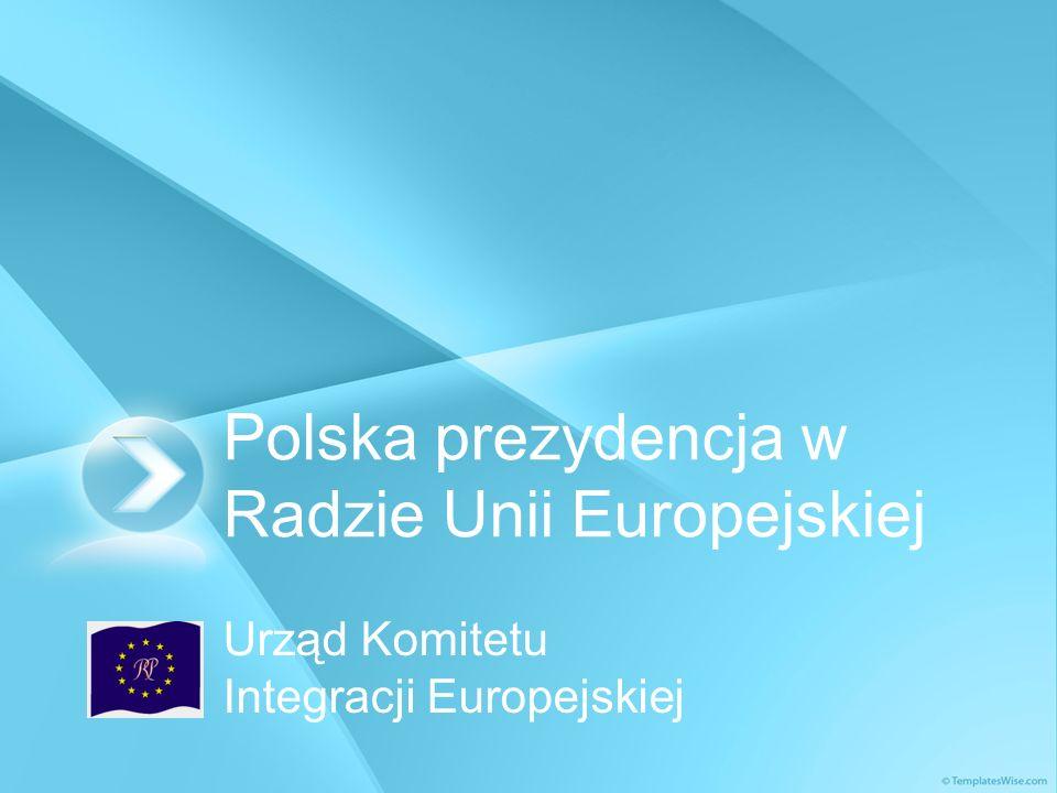 Polska prezydencja w Radzie Unii Europejskiej Urząd Komitetu Integracji Europejskiej
