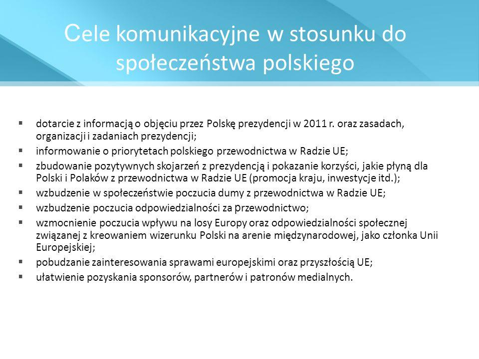 C ele komunikacyjne w stosunku do społeczeństwa polskiego dotarcie z informacją o objęciu przez Polskę prezydencji w 2011 r. oraz zasadach, organizacj