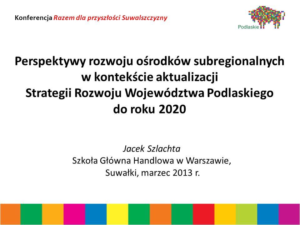 Zapisy Strategii Rozwoju Województwa Podlaskiego do roku 2020 (1) - Diagnoza Suwałki, Łomża i Bielsk Podlaski stanowią równomiernie rozłożoną sieć ośrodków subregionalnych.