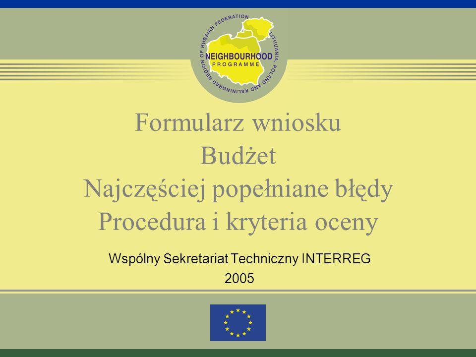 Formularz wniosku Budżet Najczęściej popełniane błędy Procedura i kryteria oceny Wspólny Sekretariat Techniczny INTERREG 2005