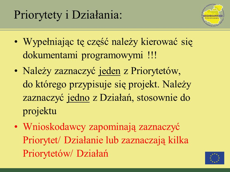 Priorytety i Działania: Wypełniając tę część należy kierować się dokumentami programowymi !!! Należy zaznaczyć jeden z Priorytetów, do którego przypis