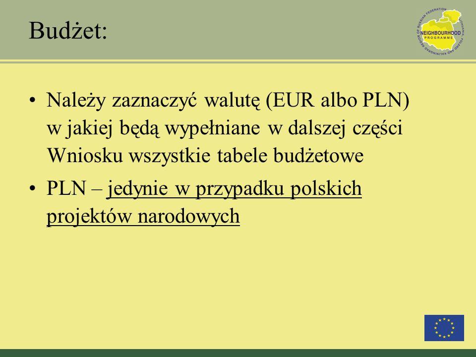 Budżet: Należy zaznaczyć walutę (EUR albo PLN) w jakiej będą wypełniane w dalszej części Wniosku wszystkie tabele budżetowe PLN – jedynie w przypadku