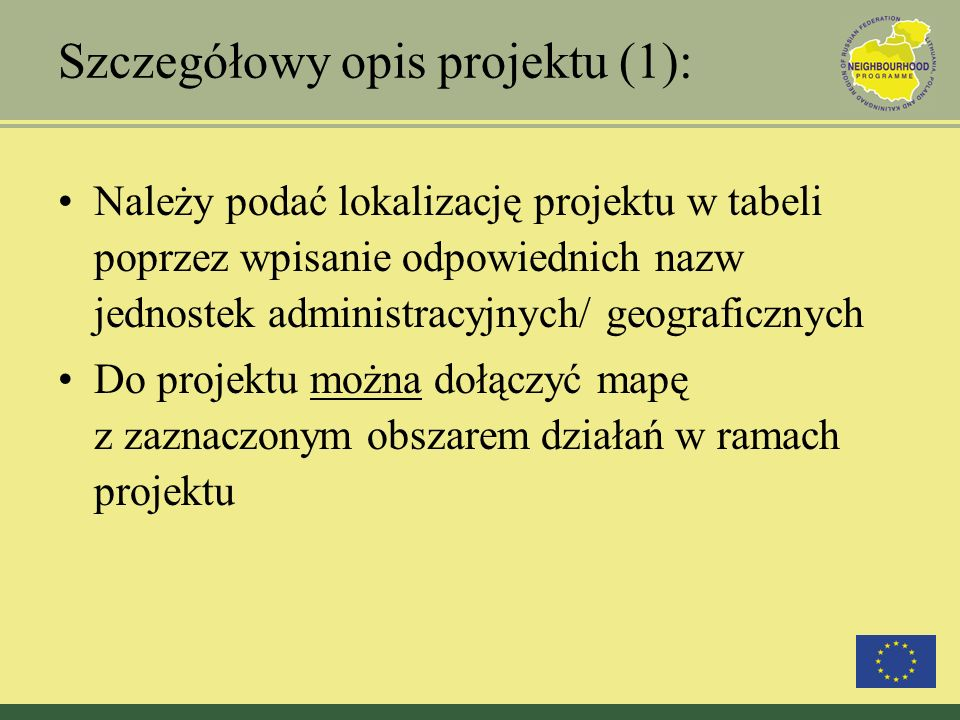 Szczegółowy opis projektu (1): Należy podać lokalizację projektu w tabeli poprzez wpisanie odpowiednich nazw jednostek administracyjnych/ geograficzny