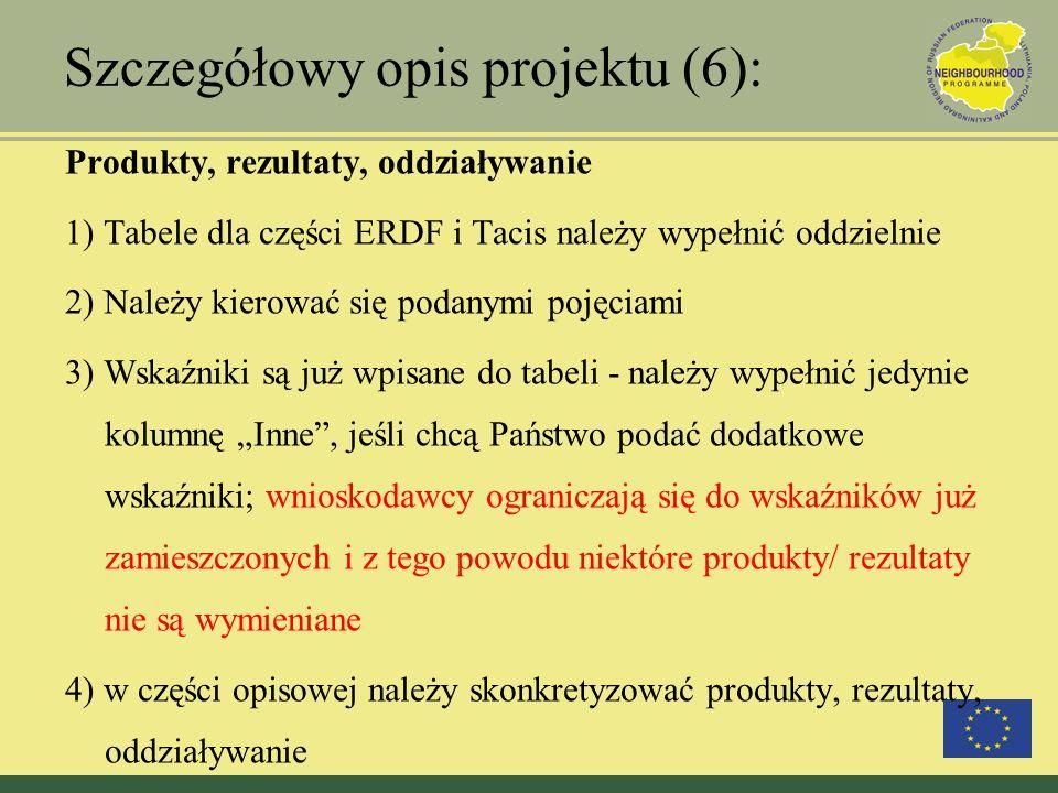 Szczegółowy opis projektu (6): Produkty, rezultaty, oddziaływanie 1) Tabele dla części ERDF i Tacis należy wypełnić oddzielnie 2) Należy kierować się