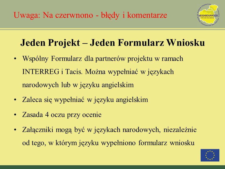 Uwaga: Na czerwnono - błędy i komentarze Jeden Projekt – Jeden Formularz Wniosku Wspólny Formularz dla partnerów projektu w ramach INTERREG i Tacis. M