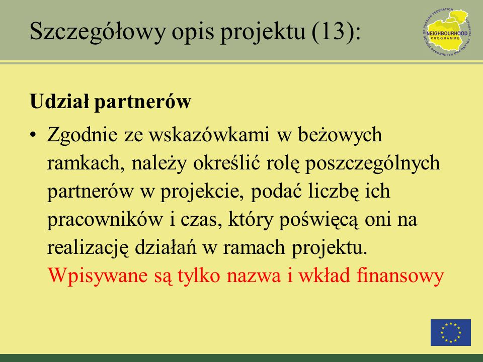 Szczegółowy opis projektu (13): Udział partnerów Zgodnie ze wskazówkami w beżowych ramkach, należy określić rolę poszczególnych partnerów w projekcie,