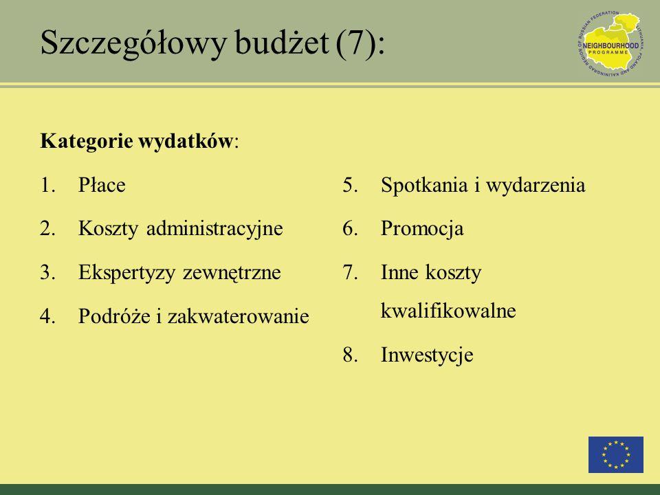 Szczegółowy budżet (7): Kategorie wydatków: 1.Płace 2.Koszty administracyjne 3.Ekspertyzy zewnętrzne 4.Podróże i zakwaterowanie 5.Spotkania i wydarzen