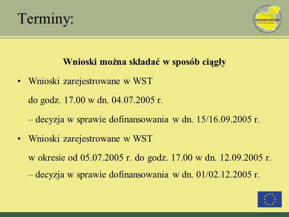 Terminy: Wnioski można składać w sposób ciągły Wnioski zarejestrowane w WST do godz. 17.00 w dn. 04.07.2005 r. – decyzja w sprawie dofinansowania w dn
