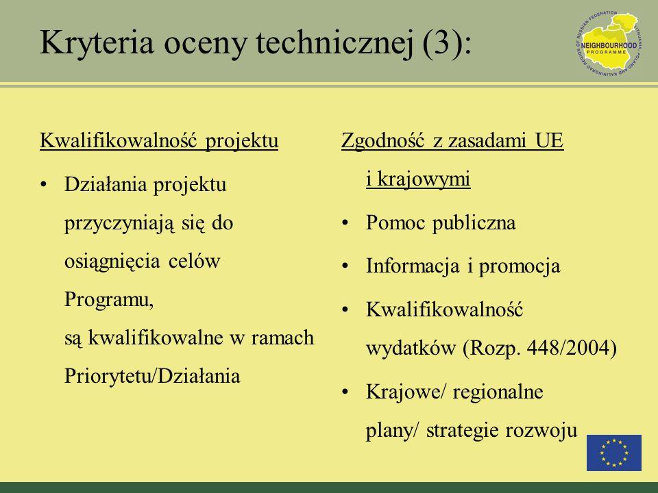 Kryteria oceny technicznej (3): Kwalifikowalność projektu Działania projektu przyczyniają się do osiągnięcia celów Programu, są kwalifikowalne w ramac