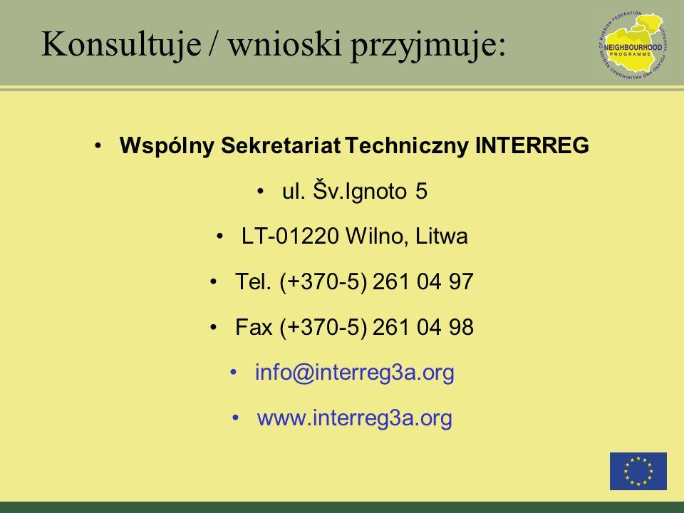 Konsultuje / wnioski przyjmuje: Wspólny Sekretariat Techniczny INTERREG ul. Šv.Ignoto 5 LT-01220 Wilno, Litwa Tel. (+370-5) 261 04 97 Fax (+370-5) 261