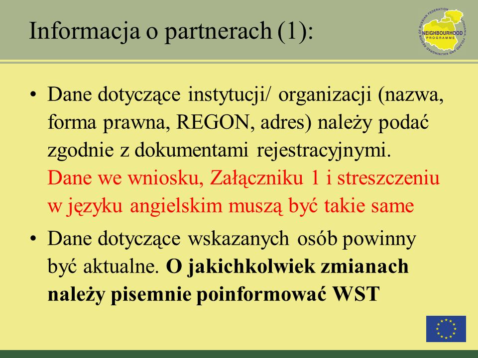 Informacja o partnerach (1): Dane dotyczące instytucji/ organizacji (nazwa, forma prawna, REGON, adres) należy podać zgodnie z dokumentami rejestracyj
