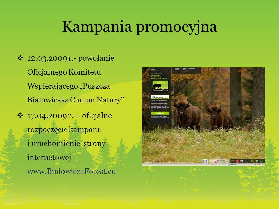Kampania promocyjna 12.03.2009 r.- powołanie Oficjalnego Komitetu Wspierającego Puszcza Białowieska Cudem Natury 17.04.2009 r. – oficjalne rozpoczęcie