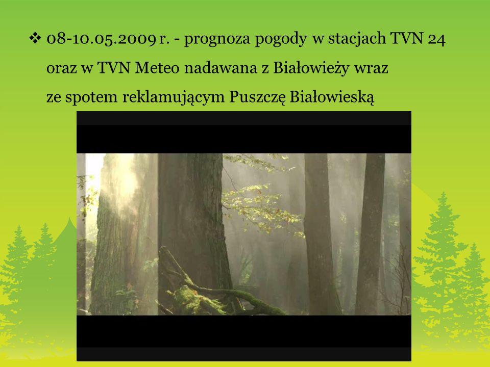 08-10.05.2009 r. - prognoza pogody w stacjach TVN 24 oraz w TVN Meteo nadawana z Białowieży wraz ze spotem reklamującym Puszczę Białowieską