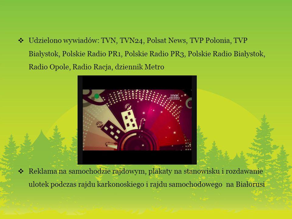 Udzielono wywiadów: TVN, TVN24, Polsat News, TVP Polonia, TVP Białystok, Polskie Radio PR1, Polskie Radio PR3, Polskie Radio Białystok, Radio Opole, Radio Racja, dziennik Metro Reklama na samochodzie rajdowym, plakaty na stanowisku i rozdawanie ulotek podczas rajdu karkonoskiego i rajdu samochodowego na Białorusi
