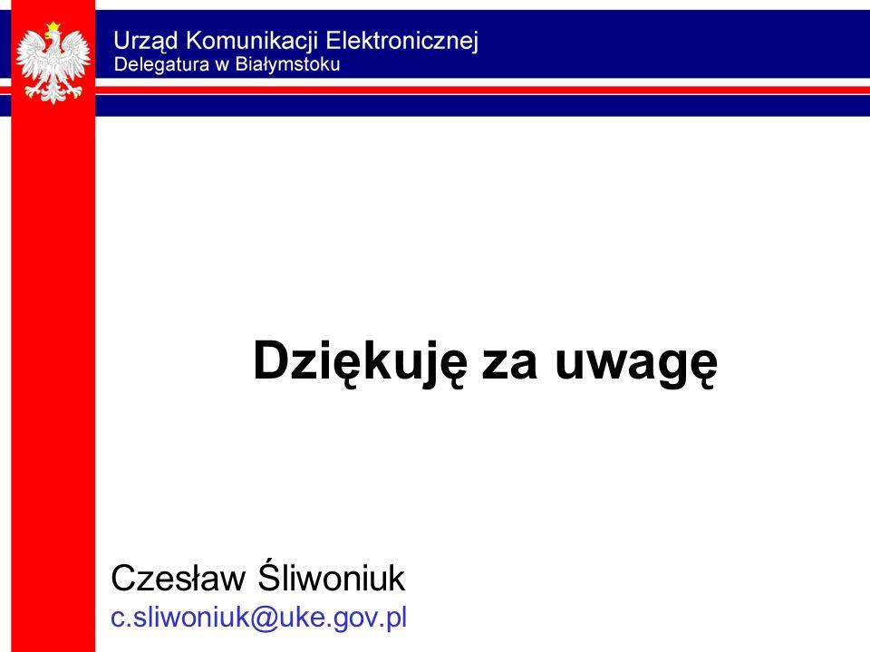 Dziękuję za uwagę Czesław Śliwoniuk c.sliwoniuk@uke.gov.pl