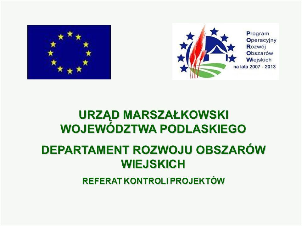Referat Kontroli Projektów ROW IV1 URZĄD MARSZAŁKOWSKI WOJEWÓDZTWA PODLASKIEGO DEPARTAMENT ROZWOJU OBSZARÓW WIEJSKICH REFERAT KONTROLI PROJEKTÓW