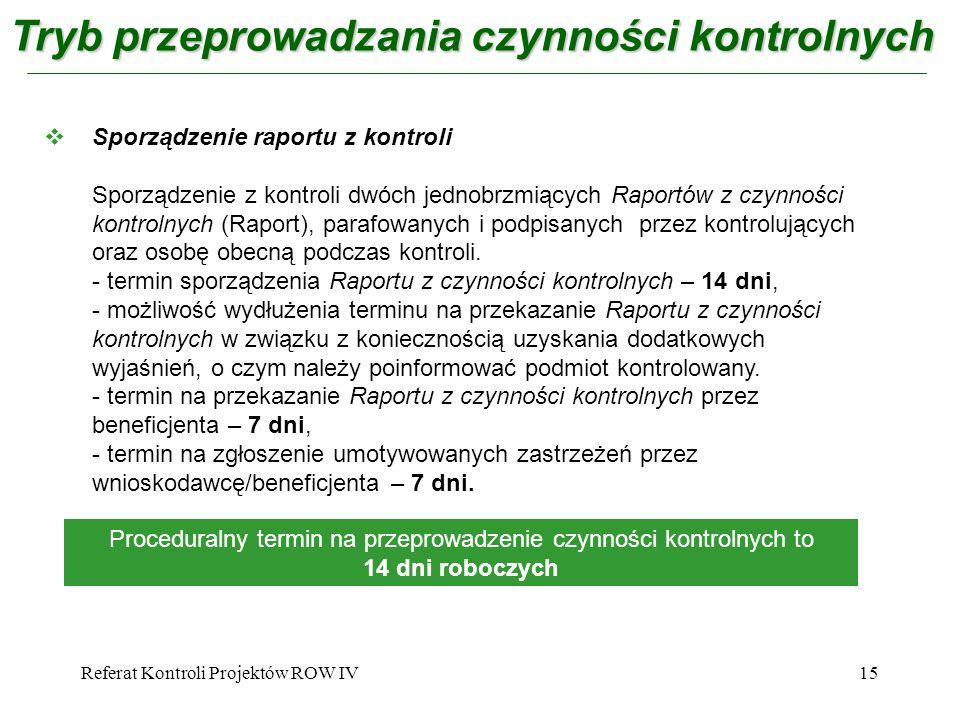 Referat Kontroli Projektów ROW IV15 Tryb przeprowadzania czynności kontrolnych Sporządzenie raportu z kontroli Sporządzenie z kontroli dwóch jednobrzm
