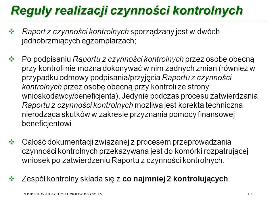 Referat Kontroli Projektów ROW IV17 Reguły realizacji czynności kontrolnych Raport z czynności kontrolnych sporządzany jest w dwóch jednobrzmiących eg