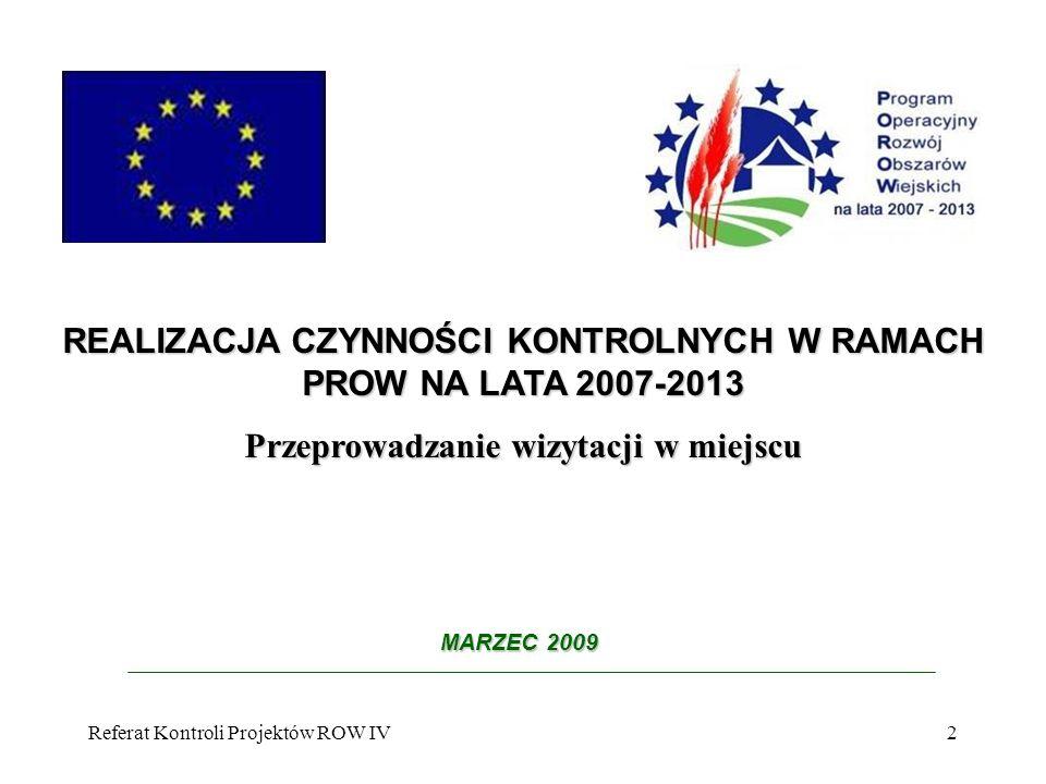 Referat Kontroli Projektów ROW IV13 Tryb przeprowadzania wizytacji Obsługa wniosku Typowanie wniosków do kontroli Zlecenie przeprowadzenia czynności kontrolnych Zaplanowanie terminów kontroli Poinformowanie o kontroli Przeprowadzenie kontroli Sporządzenie raportu z kontroli Analiza wyników Dalsza obsługa wniosku
