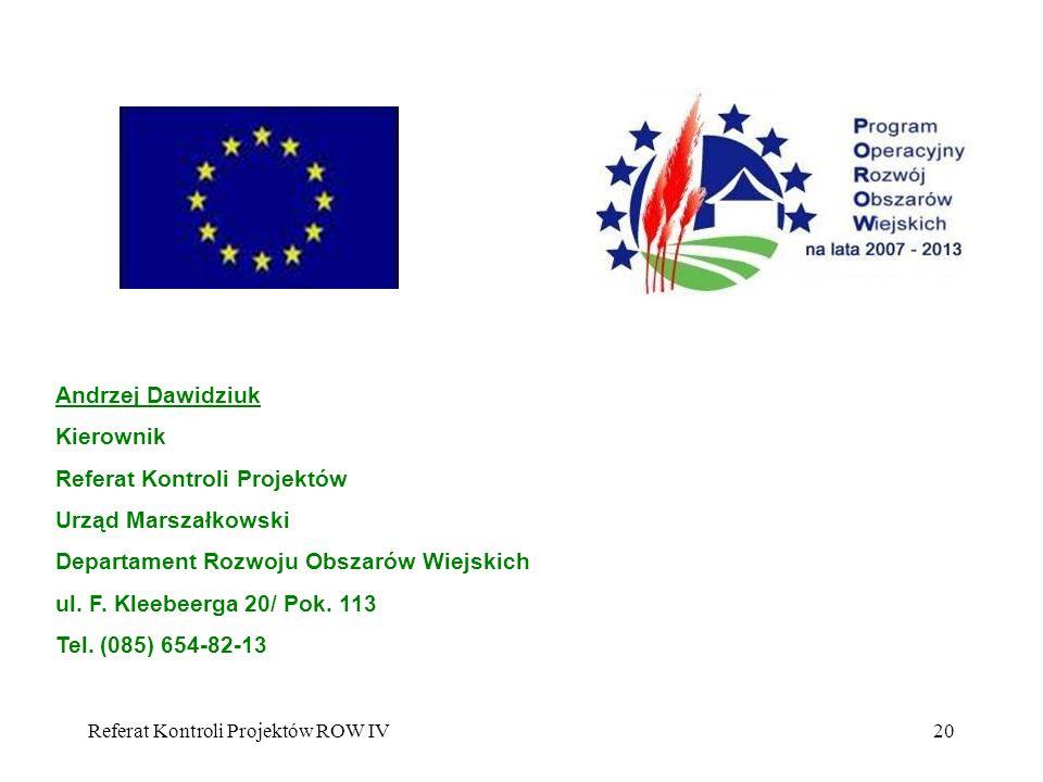 Referat Kontroli Projektów ROW IV20 Andrzej Dawidziuk Kierownik Referat Kontroli Projektów Urząd Marszałkowski Departament Rozwoju Obszarów Wiejskich