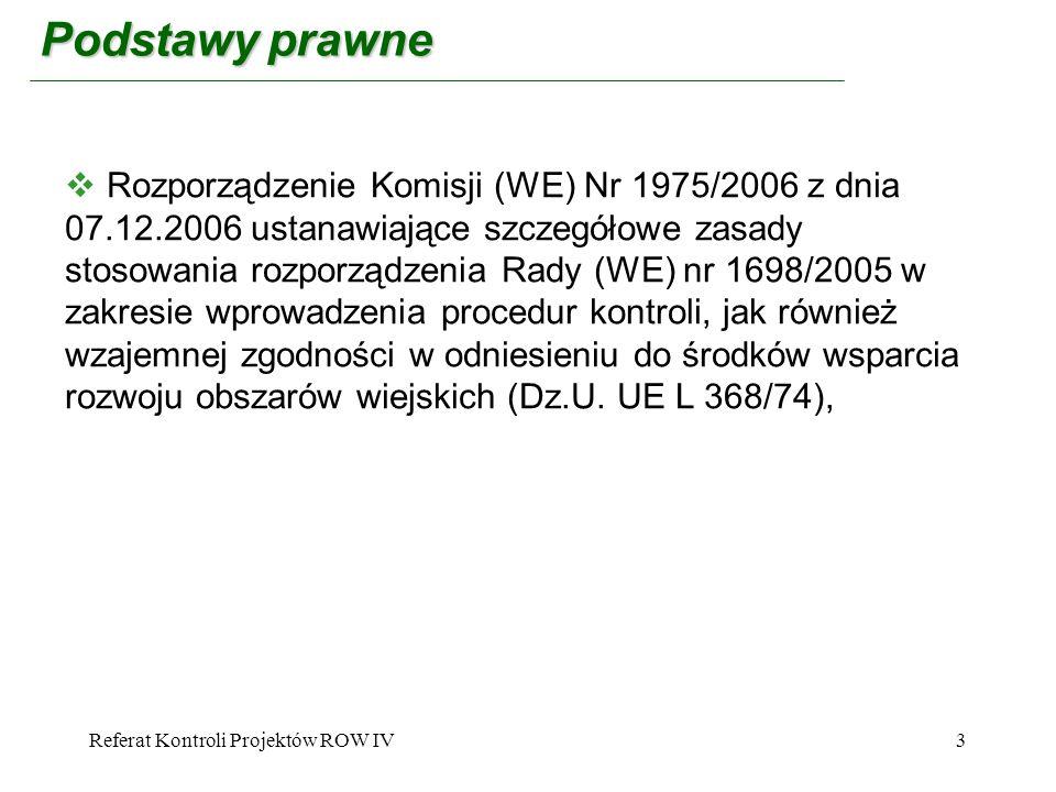 Referat Kontroli Projektów ROW IV3 Podstawy prawne Rozporządzenie Komisji (WE) Nr 1975/2006 z dnia 07.12.2006 ustanawiające szczegółowe zasady stosowa