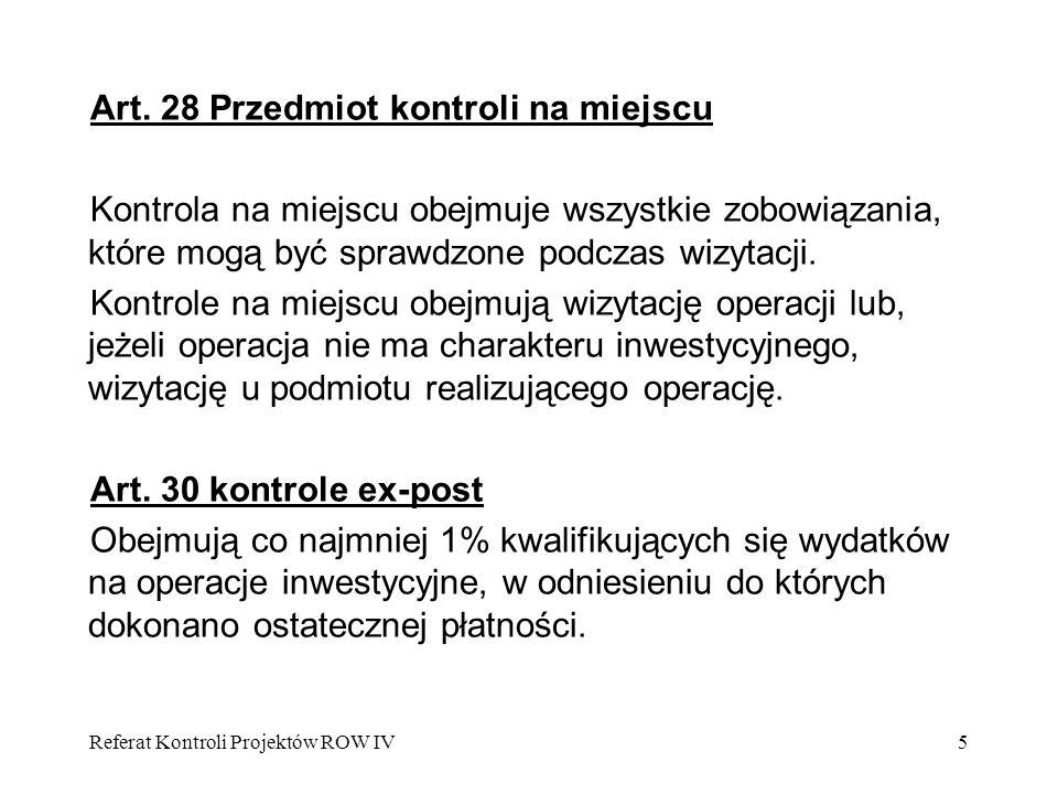 Referat Kontroli Projektów ROW IV5 Art. 28 Przedmiot kontroli na miejscu Kontrola na miejscu obejmuje wszystkie zobowiązania, które mogą być sprawdzon
