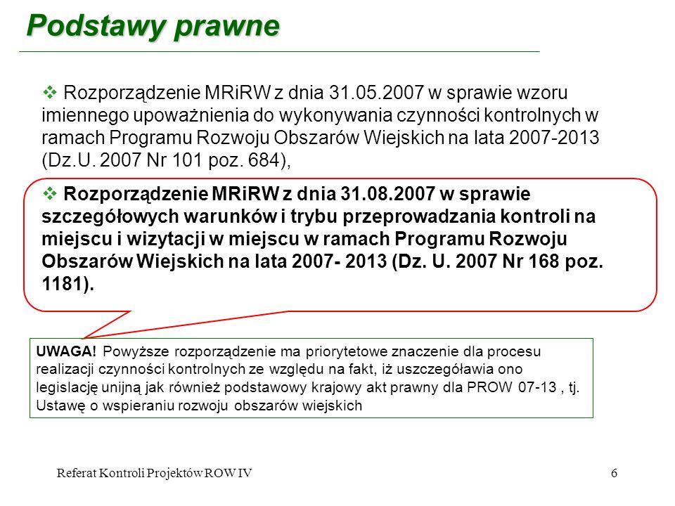 Referat Kontroli Projektów ROW IV6 Podstawy prawne Rozporządzenie MRiRW z dnia 31.05.2007 w sprawie wzoru imiennego upoważnienia do wykonywania czynno