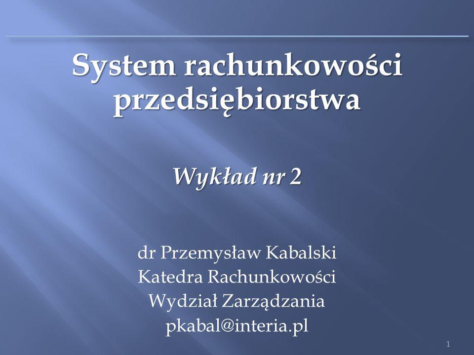 System rachunkowości przedsiębiorstwa Wykład nr 2 dr Przemysław Kabalski Katedra Rachunkowości Wydział Zarządzania pkabal@interia.pl 1