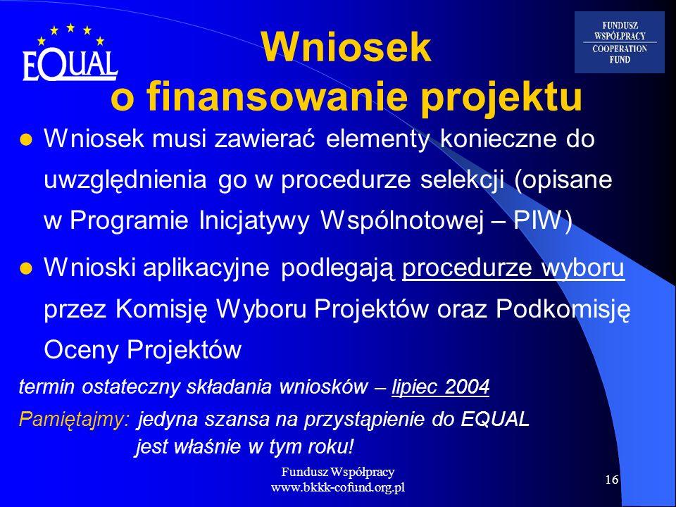 Fundusz Współpracy www.bkkk-cofund.org.pl 16 Wniosek o finansowanie projektu Wniosek musi zawierać elementy konieczne do uwzględnienia go w procedurze