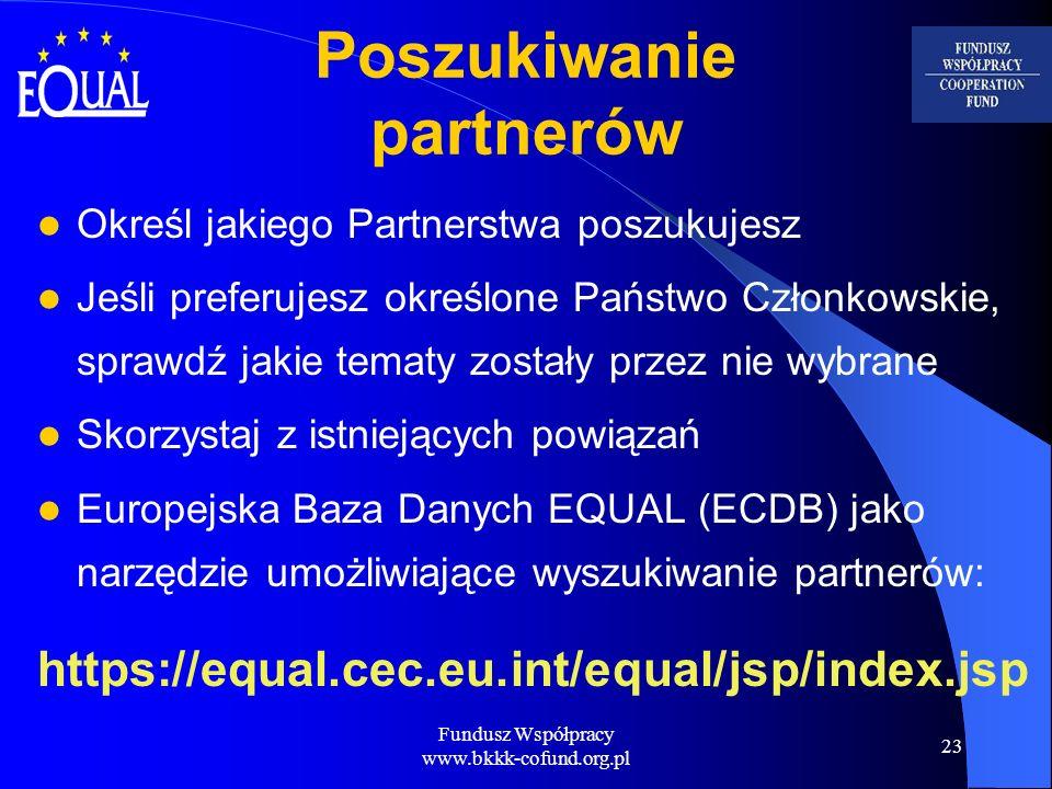 Fundusz Współpracy www.bkkk-cofund.org.pl 23 Poszukiwanie partnerów Określ jakiego Partnerstwa poszukujesz Jeśli preferujesz określone Państwo Członko