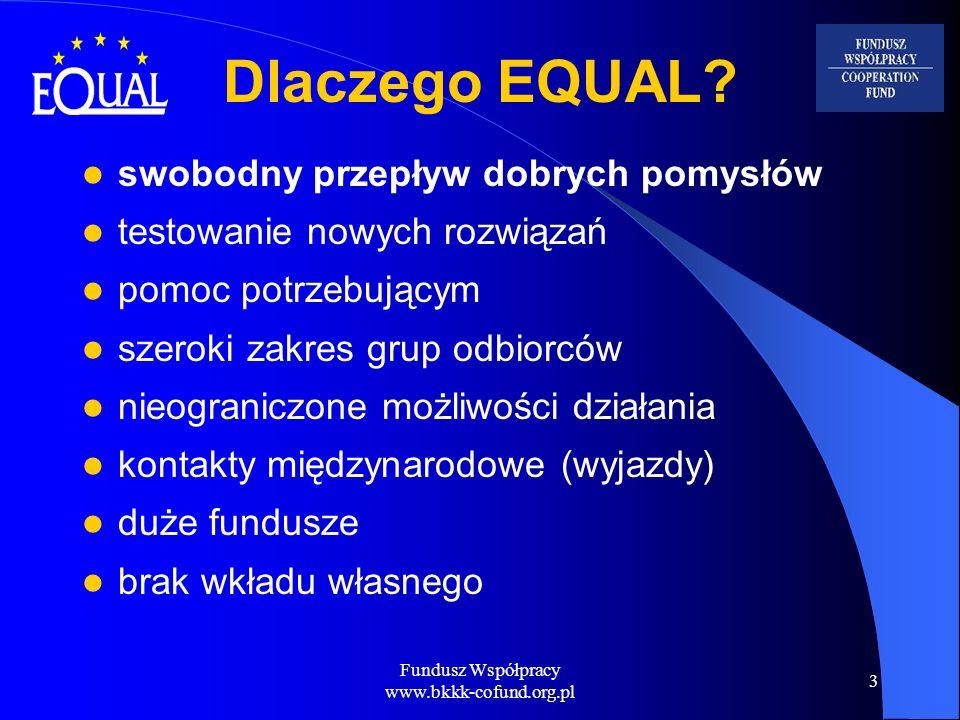Fundusz Współpracy www.bkkk-cofund.org.pl 3 Dlaczego EQUAL? swobodny przepływ dobrych pomysłów testowanie nowych rozwiązań pomoc potrzebującym szeroki