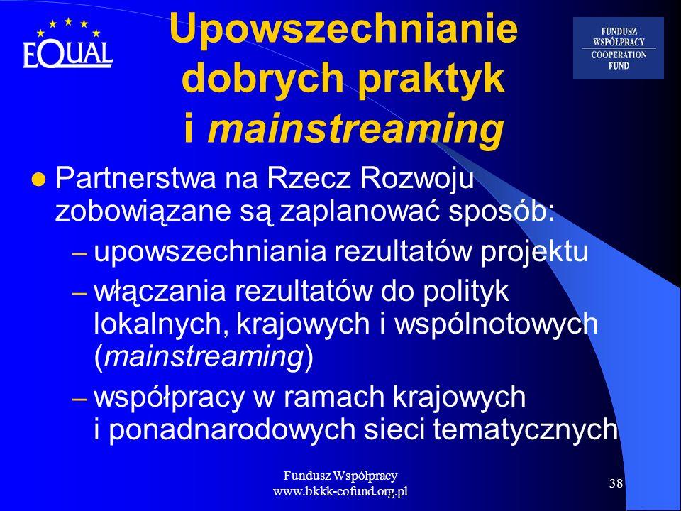 Fundusz Współpracy www.bkkk-cofund.org.pl 38 Upowszechnianie dobrych praktyk i mainstreaming Partnerstwa na Rzecz Rozwoju zobowiązane są zaplanować sp