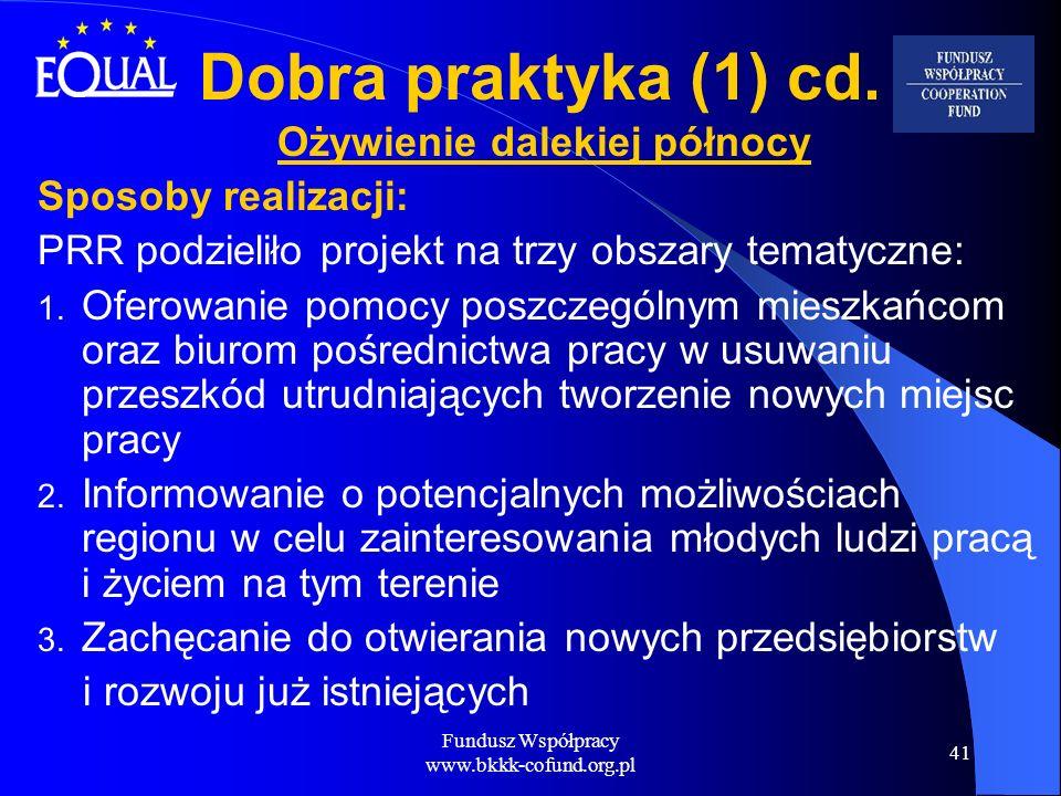 Fundusz Współpracy www.bkkk-cofund.org.pl 41 Dobra praktyka (1) cd. Ożywienie dalekiej północy Sposoby realizacji: PRR podzieliło projekt na trzy obsz
