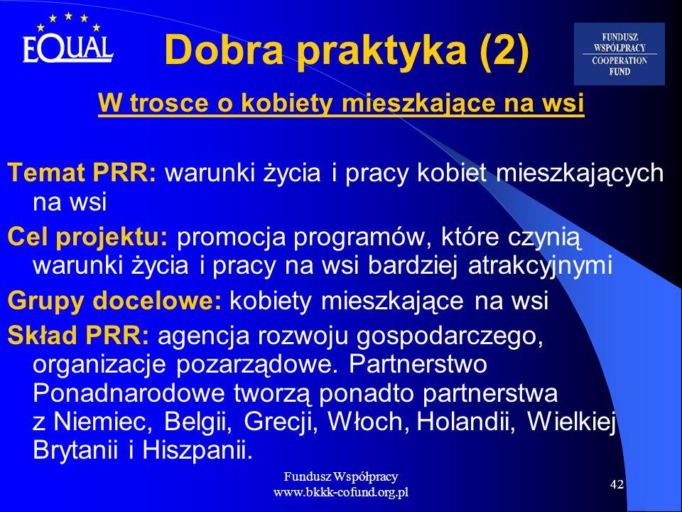 Fundusz Współpracy www.bkkk-cofund.org.pl 42 Dobra praktyka (2) W trosce o kobiety mieszkające na wsi Temat PRR: warunki życia i pracy kobiet mieszkaj