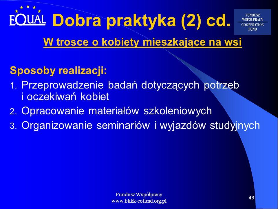 Fundusz Współpracy www.bkkk-cofund.org.pl 43 Dobra praktyka (2) cd. W trosce o kobiety mieszkające na wsi Sposoby realizacji: 1. Przeprowadzenie badań