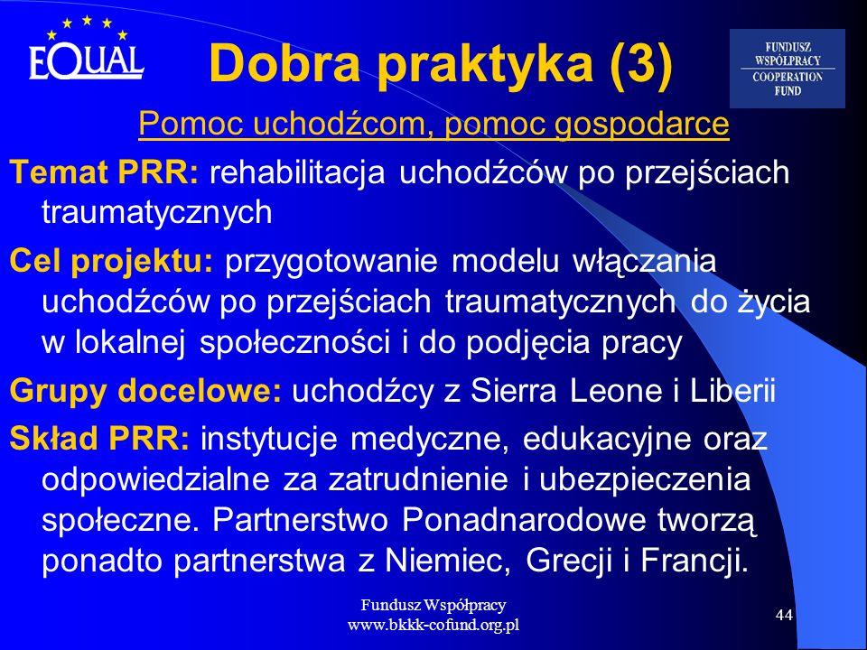 Fundusz Współpracy www.bkkk-cofund.org.pl 44 Dobra praktyka (3) Pomoc uchodźcom, pomoc gospodarce Temat PRR: rehabilitacja uchodźców po przejściach tr