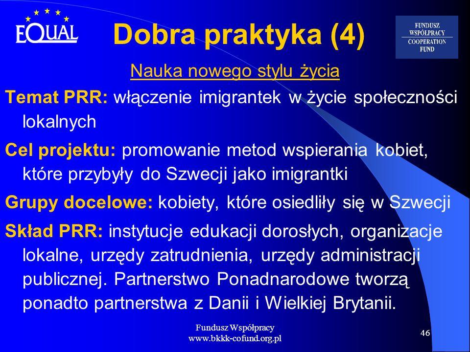 Fundusz Współpracy www.bkkk-cofund.org.pl 46 Dobra praktyka (4) Nauka nowego stylu życia Temat PRR: włączenie imigrantek w życie społeczności lokalnyc