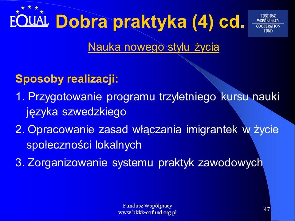 Fundusz Współpracy www.bkkk-cofund.org.pl 47 Dobra praktyka (4) cd. Nauka nowego stylu życia Sposoby realizacji: 1. Przygotowanie programu trzyletnieg