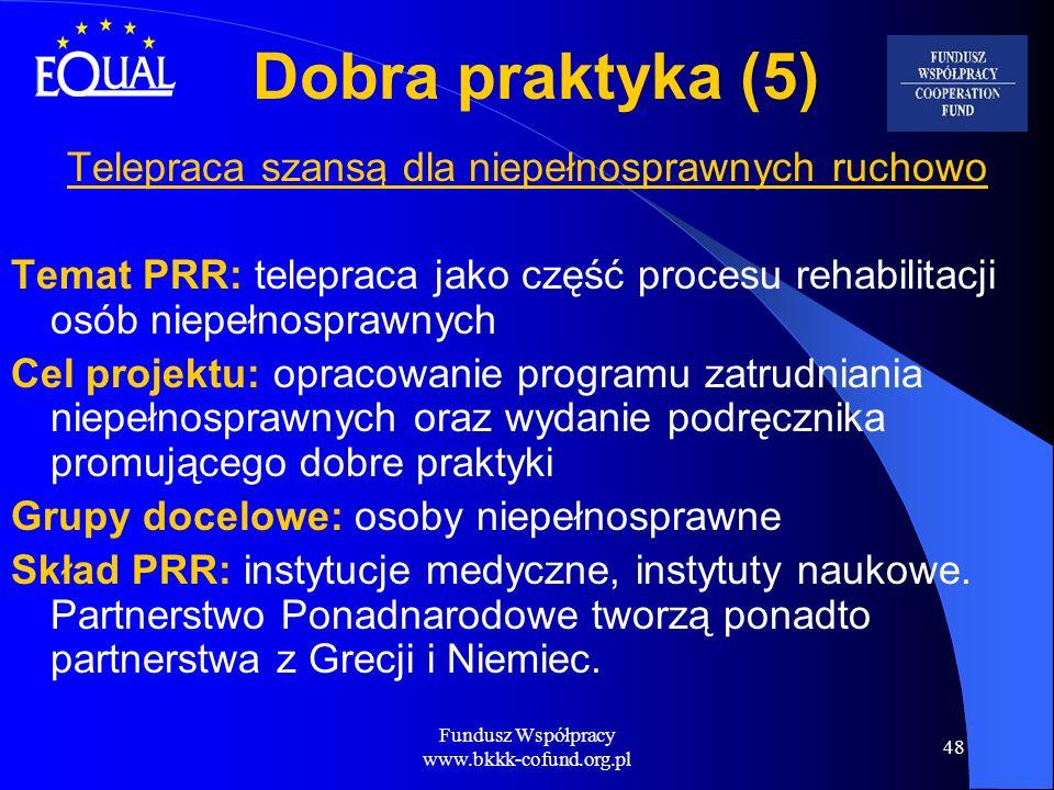 Fundusz Współpracy www.bkkk-cofund.org.pl 48 Dobra praktyka (5) Telepraca szansą dla niepełnosprawnych ruchowo Temat PRR: telepraca jako część procesu