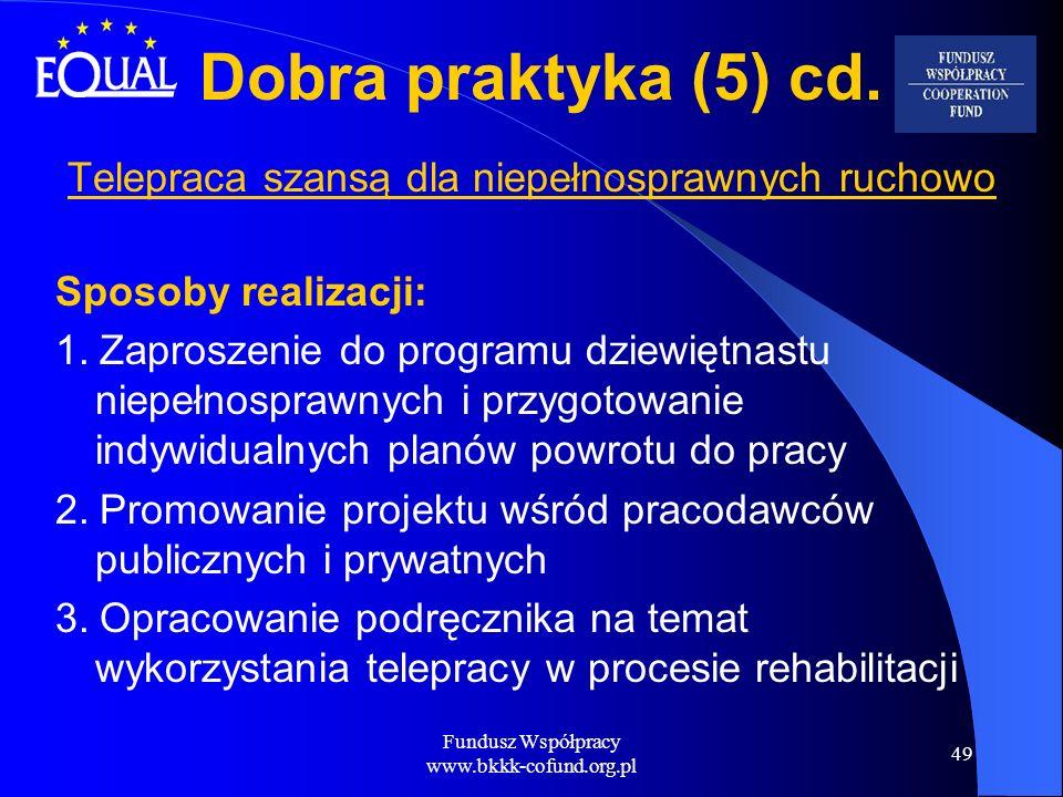 Fundusz Współpracy www.bkkk-cofund.org.pl 49 Dobra praktyka (5) cd. Telepraca szansą dla niepełnosprawnych ruchowo Sposoby realizacji: 1. Zaproszenie