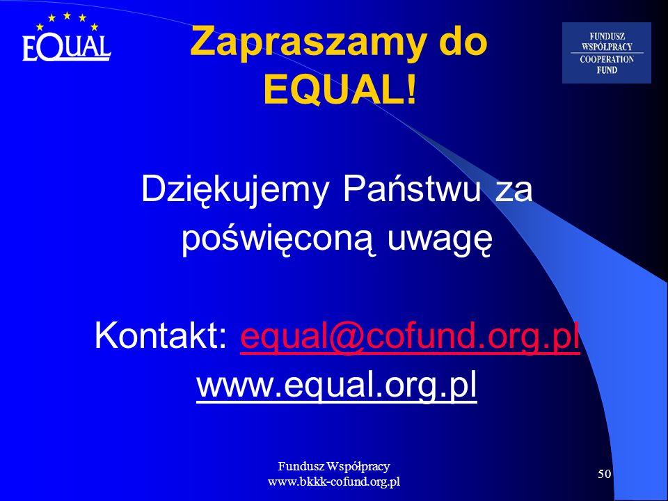 Fundusz Współpracy www.bkkk-cofund.org.pl 50 Zapraszamy do EQUAL! Dziękujemy Państwu za poświęconą uwagę Kontakt: equal@cofund.org.plequal@cofund.org.