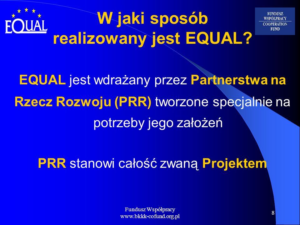 Fundusz Współpracy www.bkkk-cofund.org.pl 8 W jaki sposób realizowany jest EQUAL? EQUAL jest wdrażany przez Partnerstwa na Rzecz Rozwoju (PRR) tworzon