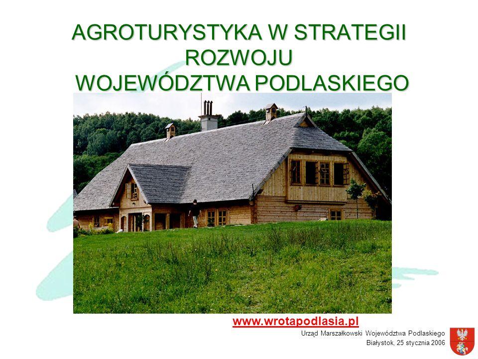 Urząd Marszałkowski Województwa Podlaskiego Białystok, 25 stycznia 2006 AGROTURYSTYKA W STRATEGII ROZWOJU WOJEWÓDZTWA PODLASKIEGO www.wrotapodlasia.pl