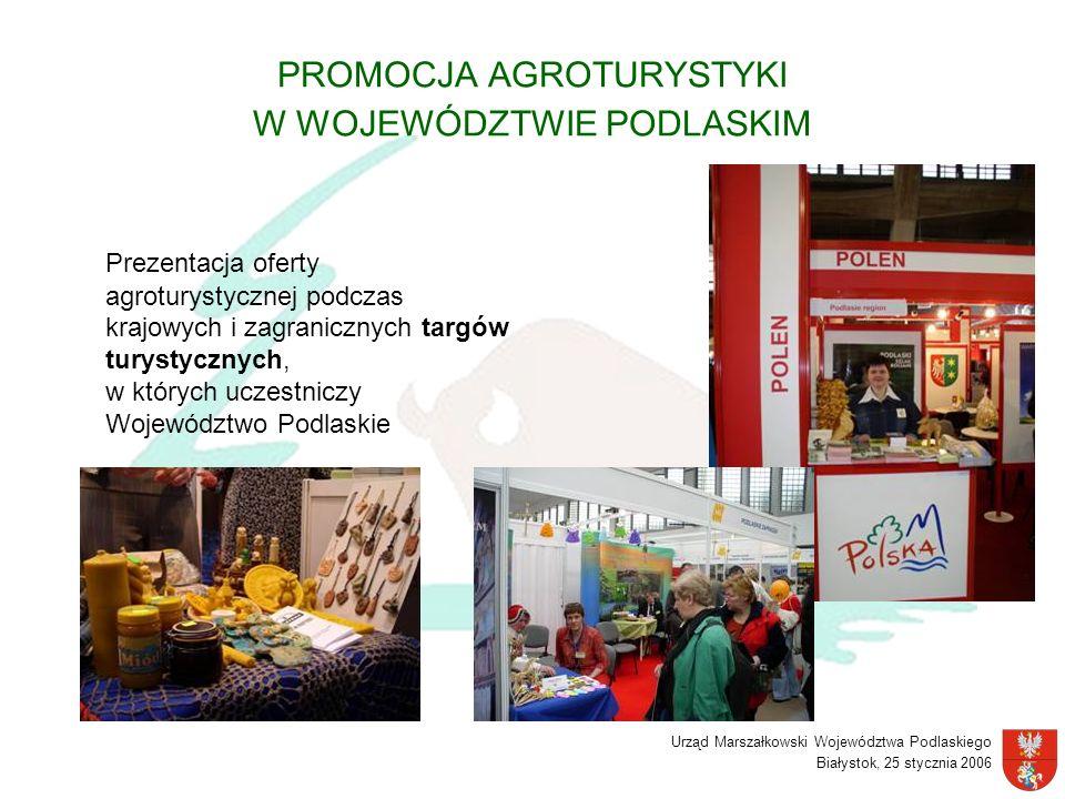 Urząd Marszałkowski Województwa Podlaskiego Białystok, 25 stycznia 2006 PROMOCJA AGROTURYSTYKI W WOJEWÓDZTWIE PODLASKIM Prezentacja oferty agroturysty