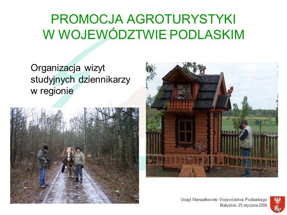 Urząd Marszałkowski Województwa Podlaskiego Białystok, 25 stycznia 2006 PROMOCJA AGROTURYSTYKI W WOJEWÓDZTWIE PODLASKIM Organizacja wizyt studyjnych d